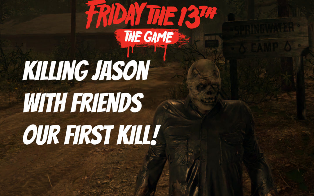 My First Jason Kill and upcoming updates to the Friday The 13th Guide